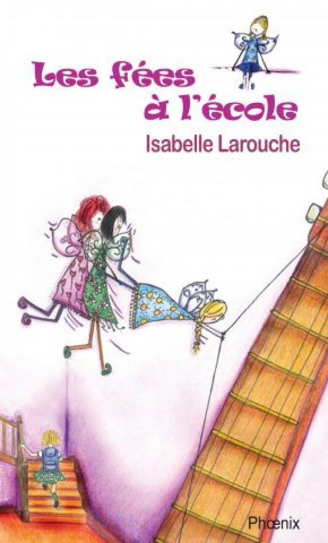 Les fées à l'école d'Isabelle Larouche : Prix littéraire jeunesse SLSJ - Finaliste