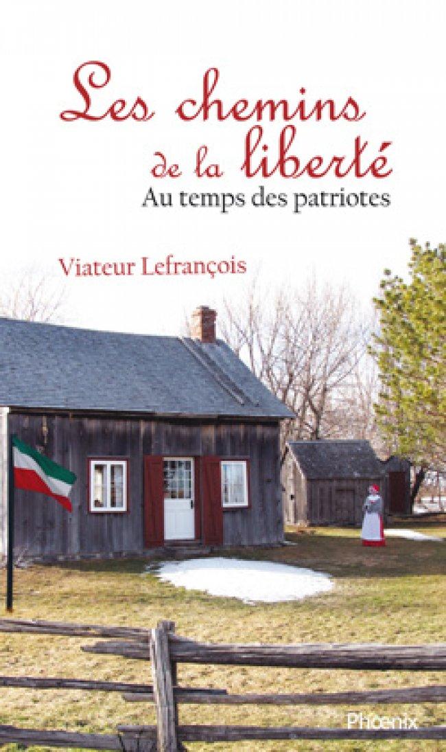 Au temps des patriotes - Les chemins de la liberté de Viateur Lefrançois : Lauréat Prix du mérite patrimonial Fleur bleue