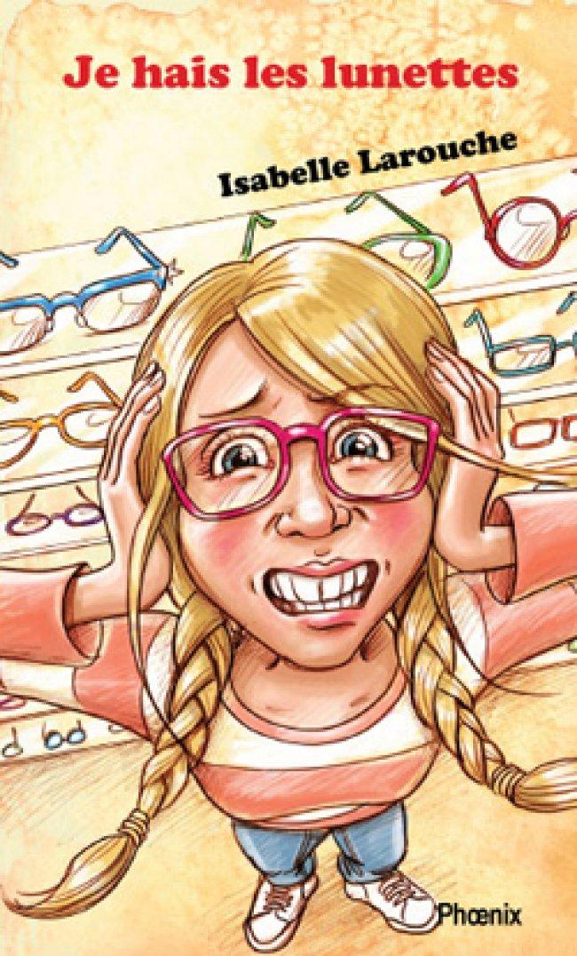 Je hais les lunettes d'Isabelle Larouche, Lauréat du prix jeunesse offert par le Salon du livre du Saguenay-lac-Saint-Jean