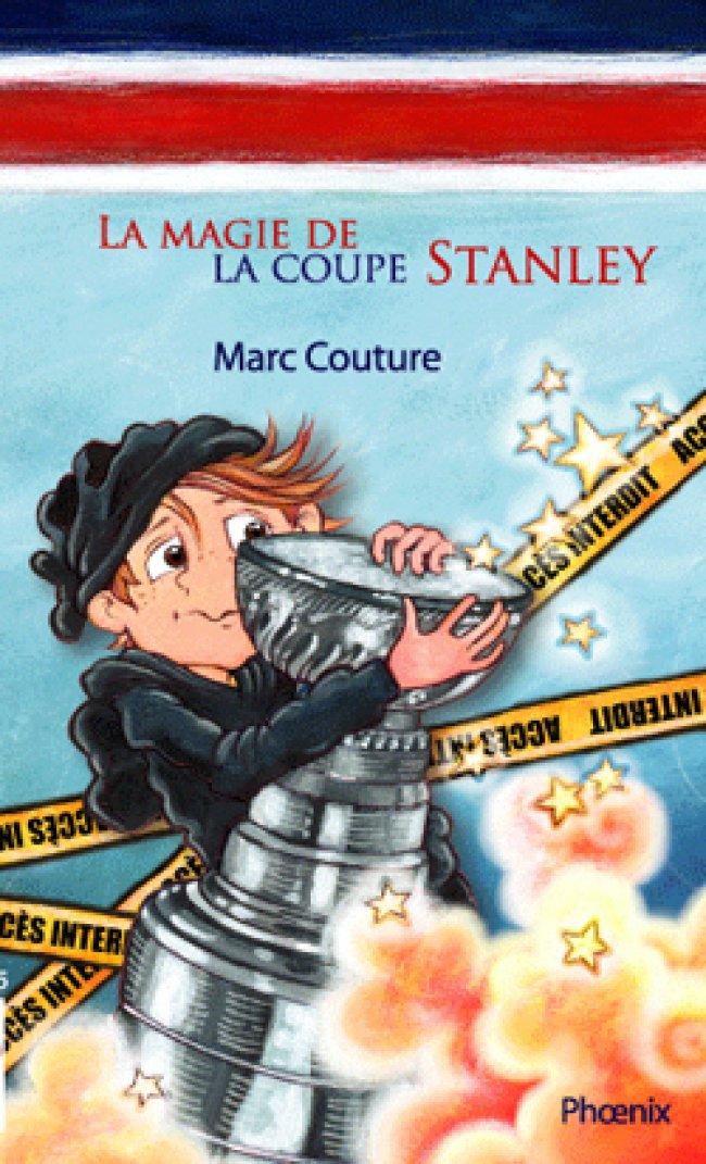 La coupe Stanley 3 La magie de la coupe Stanley de Marc Couture : PRIX VILLE DE GATINEAU - COUP DE CŒUR LITTÉRAIRE 2012